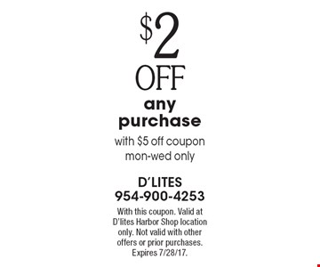 $2 off any purchase with $5 off coupon mon-wed only. With this coupon. Valid at D'lites Harbor Shop location only. Not valid with other offers or prior purchases. Expires 7/28/17.