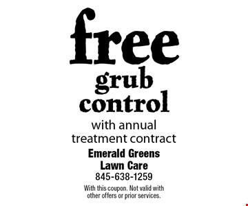 free grub control with annual treatment contract. With this coupon. Not valid with other offers or prior services.