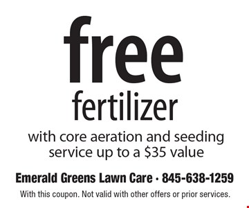 Free fertilizer with core aeration and seeding service up to a $35 value. With this coupon. Not valid with other offers or prior services.