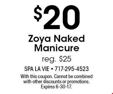 $20 Zoya Naked Manicure. Reg. $25. With this coupon. Cannot be combined with other discounts or promotions. Expires 6-30-17.