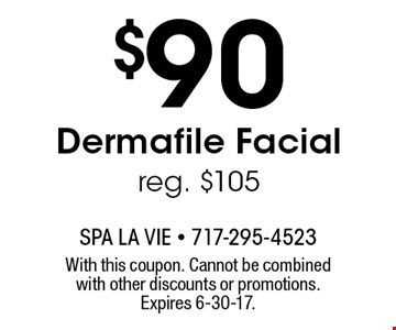 $90 Dermafile Facial. Reg. $105. With this coupon. Cannot be combined with other discounts or promotions. Expires 6-30-17.