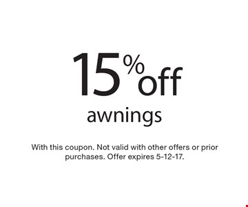 15% off awnings. With this coupon. Not valid with other offers or prior purchases. Offer expires 5-12-17.