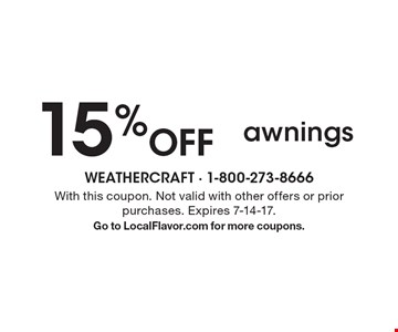 15% Off awnings. With this coupon. Not valid with other offers or prior purchases. Expires 7-14-17. Go to LocalFlavor.com for more coupons.
