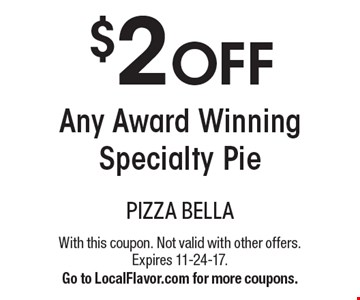 $2 OFF Any Award Winning Specialty Pie. With this coupon. Not valid with other offers. Expires 11-24-17. Go to LocalFlavor.com for more coupons.