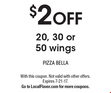 $2 OFF 20, 30 or 50 wings. With this coupon. Not valid with other offers. Expires 7-21-17. Go to LocalFlavor.com for more coupons.