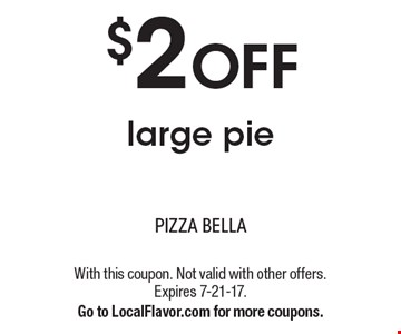 $2 OFF large pie. With this coupon. Not valid with other offers. Expires 7-21-17. Go to LocalFlavor.com for more coupons.