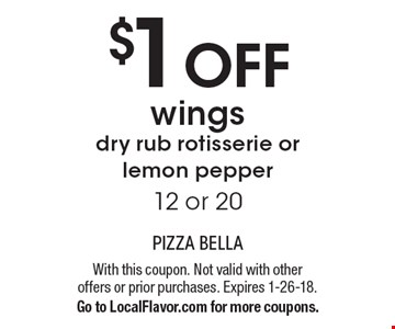 $1 off wings. Dry rub rotisserie or lemon pepper 12 or 20. With this coupon. Not valid with other offers or prior purchases. Expires 1-26-18. Go to LocalFlavor.com for more coupons.