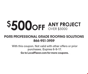 $500 OFF any project over $5000. With this coupon. Not valid with other offers or prior purchases. Expires 6-9-17. Go to LocalFlavor.com for more coupons.