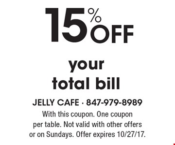 15% OFF your total bill. With this coupon. One coupon per table. Not valid with other offers or on Sundays. Offer expires 10/27/17.