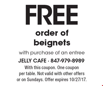 FREE order of beignets with purchase of an entree. With this coupon. One coupon per table. Not valid with other offers or on Sundays. Offer expires 10/27/17.