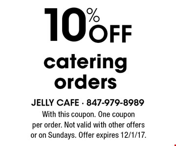 10% OFF catering orders. With this coupon. One coupon per order. Not valid with other offers or on Sundays. Offer expires 12/1/17.