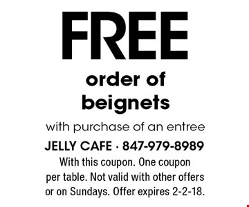 FREE order of beignets with purchase of an entree. With this coupon. One coupon per table. Not valid with other offers or on Sundays. Offer expires 2-2-18.