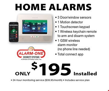 HOME Alarms Only $195 Installed - 24-hour monitoring service ($39.95/month) - Includes service plan