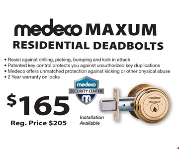 $165 Reg. Price $205 Medeco maxum. Residential Deadbolts.