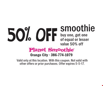 50% OFF smoothie. buy one, get one of equal or lesser value 50% off. Valid only at this location. With this coupon. Not valid with other offers or prior purchases. Offer expires 5-5-17.