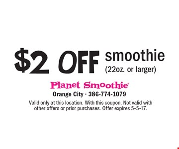 $2 OFF smoothie (22oz. or larger). Valid only at this location. With this coupon. Not valid with other offers or prior purchases. Offer expires 5-5-17.