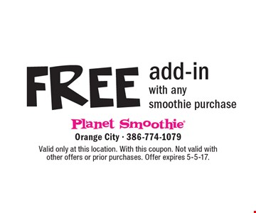 FREE add-in with any smoothie purchase. Valid only at this location. With this coupon. Not valid with other offers or prior purchases. Offer expires 5-5-17.