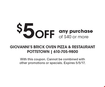 $5 Off any purchase of $40 or more. With this coupon. Cannot be combined with other promotions or specials. Expires 5/5/17.