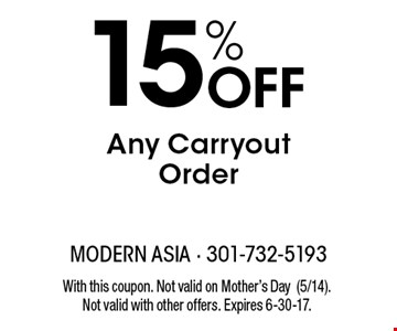 15% off any carryout order. With this coupon. Not valid on Mother's Day(5/14). Not valid with other offers. Expires 6-30-17.