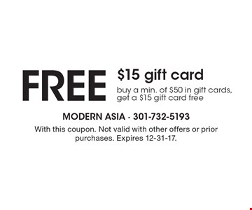 FREE $15 gift card buy a min. of $50 in gift cards, get a $15 gift card free. With this coupon. Not valid with other offers or prior purchases. Expires 12-31-17.