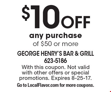 $10 off any purchase of $50 or more. With this coupon. Not valid with other offers or special promotions. Expires 8-25-17. Go to LocalFlavor.com for more coupons.