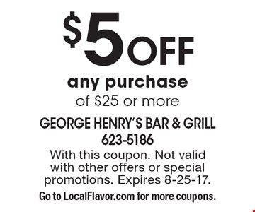 $5 off any purchase of $25 or more. With this coupon. Not valid with other offers or special promotions. Expires 8-25-17. Go to LocalFlavor.com for more coupons.