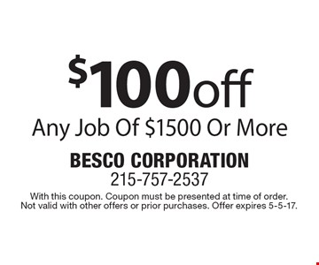 $100off Any Job Of $1500 Or More. With this coupon. Coupon must be presented at time of order. Not valid with other offers or prior purchases. Offer expires 5-5-17.