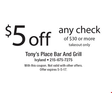 $5 off any check of $30 or more takeout only. With this coupon. Not valid with other offers. Offer expires 5-5-17.