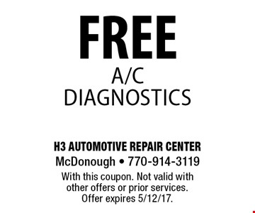 FREE A/C Diagnostics. With this coupon. Not valid with other offers or prior services. Offer expires 5/12/17.
