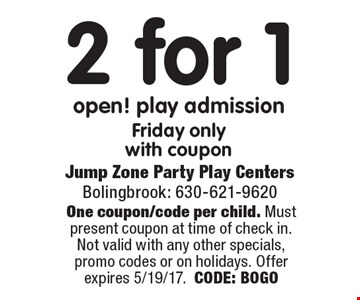 2 for 1 open! play admission. Friday only, with coupon. One coupon/code per child. Must present coupon at time of check in. Not valid with any other specials, promo codes or on holidays. Offer expires 5/19/17. CODE: BOGO