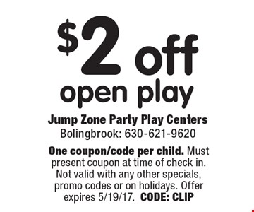 $2 off open play. One coupon/code per child. Must present coupon at time of check in. Not valid with any other specials, promo codes or on holidays. Offer expires 5/19/17. CODE: CLIP
