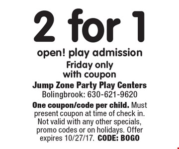 2 for 1 open! play admission Friday only with coupon. One coupon/code per child. Must present coupon at time of check in. Not valid with any other specials, promo codes or on holidays. Offer expires 10/27/17. CODE: BOGO