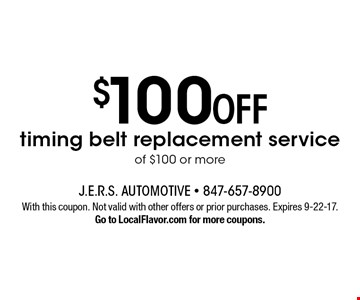 $100 OFF timing belt replacement service of $100 or more. With this coupon. Not valid with other offers or prior purchases. Expires 9-22-17. Go to LocalFlavor.com for more coupons.