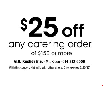 $25 off any catering order of $150 or more. With this coupon. Not valid with other offers. Offer expires 6/23/17.