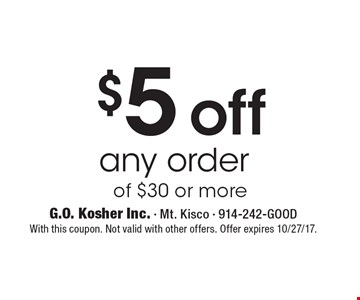 $5 off any order of $30 or more. With this coupon. Not valid with other offers. Offer expires 10/27/17.