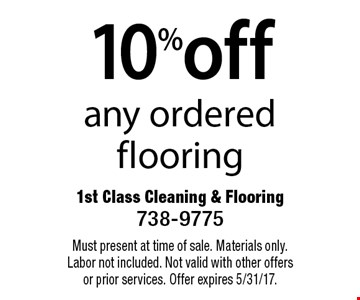 10%off any ordered flooring. Must present at time of sale. Materials only. Labor not included. Not valid with other offers or prior services. Offer expires 5/31/17.