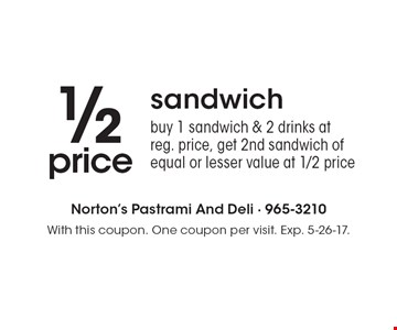1/2 price sandwich. Buy 1 sandwich & 2 drinks at reg. price, get 2nd sandwich of equal or lesser value at 1/2 price. With this coupon. One coupon per visit. Exp. 5-26-17.