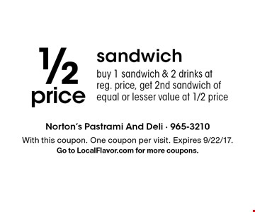 1/2 price sandwich. Buy 1 sandwich & 2 drinks at reg. price, get 2nd sandwich of equal or lesser value at 1/2 price. With this coupon. One coupon per visit. Expires 9/22/17. Go to LocalFlavor.com for more coupons.