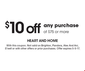 $10 off any purchase of $75 or more. With this coupon. Not valid on Brighton, Pandora, Alex And Ani, S'well or with other offers or prior purchases. Offer expires 5-5-17.