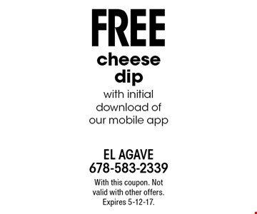 Free cheese dip with initial download of our mobile app. With this coupon. Not valid with other offers. Expires 5-12-17.