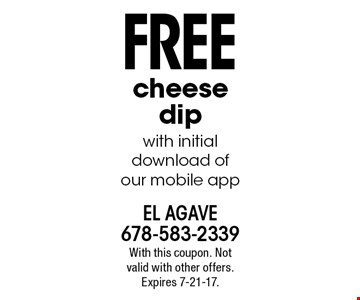 Free cheese dip with initial download of our mobile app. With this coupon. Not valid with other offers. Expires 7-21-17.