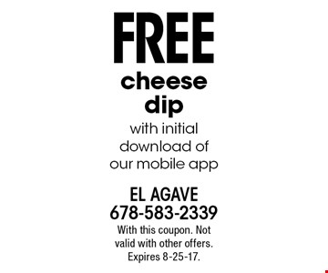 Free cheese dip with initial download of our mobile app. With this coupon. Not valid with other offers. Expires 8-25-17.