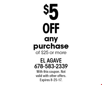 $5 off any purchase of $25 or more. With this coupon. Not valid with other offers. Expires 8-25-17.