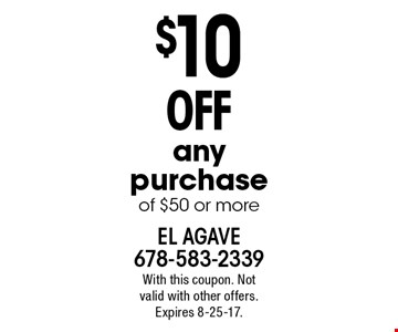 $10 off any purchase of $50 or more. With this coupon. Not valid with other offers. Expires 8-25-17.