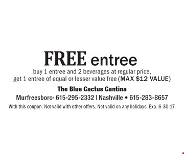 Free entree. Buy 1 entree and 2 beverages at regular price, get 1 entree of equal or lesser value free (max $12 value). With this coupon. Not valid with other offers. Not valid on any holidays. Exp. 6-30-17.