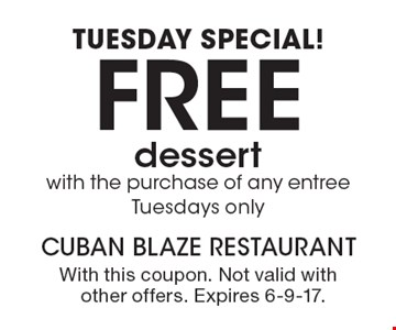 Tuesday special! Free dessert with the purchase of any entree Tuesdays only. With this coupon. Not valid with other offers. Expires 6-9-17.