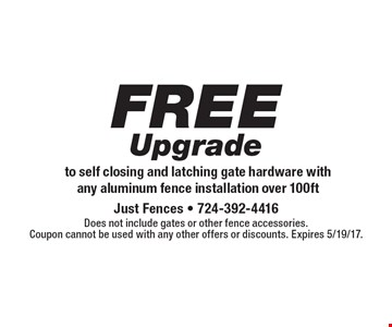 FREE Upgrade to self closing and latching gate hardware with any aluminum fence installation over 100ft. Does not include gates or other fence accessories. Coupon cannot be used with any other offers or discounts. Expires 5/19/17.