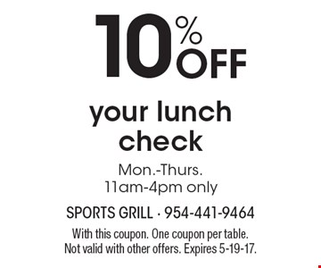 10% off your lunch check. Mon.-Thurs.11am-4pm only. With this coupon. One coupon per table. Not valid with other offers. Expires 5-19-17.