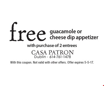 Free guacamole or cheese dip appetizer with purchase of 2 entrees. With this coupon. Not valid with other offers. Offer expires 5-5-17.