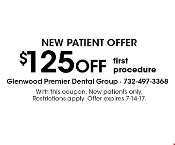 NEW PATIENT OFFER - $125 OFF first procedure. With this coupon. New patients only. Restrictions apply. Offer expires 7-14-17.
